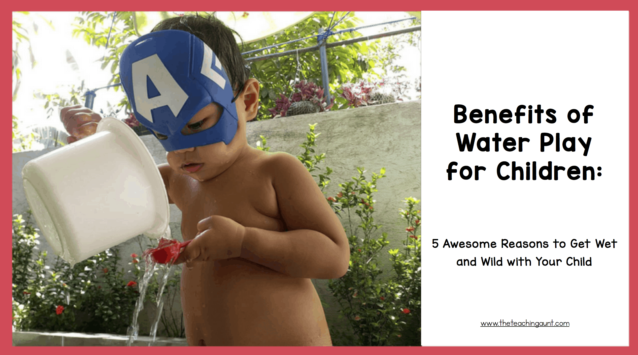 Benefits of Water Play for Children: 5 Awesome Reasons To Get Wet and Wild With Your Child