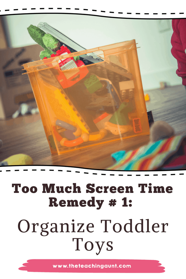 Organizing Toddler Toys: Too Much Screen Time Remedy #1